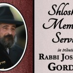 10:00pm: Shloshim of Rabbi Yehoshua Gordon, OBM