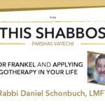 Shabbos at the Besht: Victor Frankel and Applying Logotherapy in Your Life