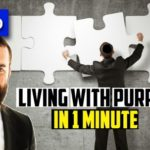 Video: How to Live a Purposeful Life, in 1 Minute