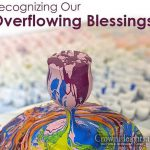 Art: Recognizing Our Overflowing Blessings