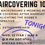 TONIGHT: Haircovering: The Background and Reasons Highlighting the Rebbe's Approach