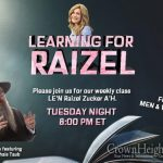 8:00pm: Learning For Raizel With Rabbi Shais Taub