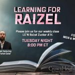 8:00pm: Learning For Raizel With Rabbi Fishel Oster